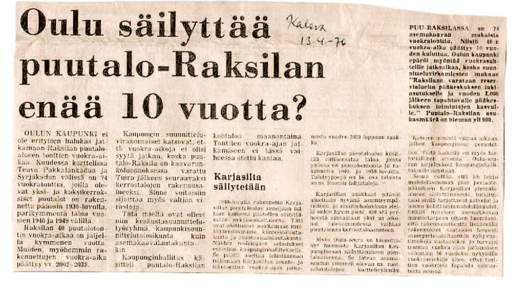 Sanomalehti Kalevassa ennakoitiin 13.4.1976, että kaupunki ei enää 80-luvulla jatkaisi Raksilan puutalotonttien vuokra-aikaa.